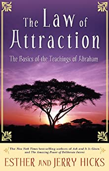 The Law of Attraction: The Basics of the Teachings of Abraham by [Hicks, Esther, Hicks, Jerry]