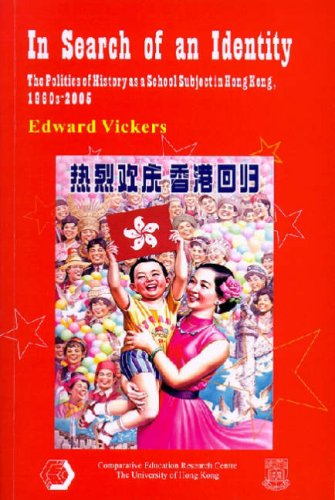 Download In Search of an Identity: The Politics of History as a School Subject in Hong Kong, 1960s–2005 (Comparative Educaton Research Centre) pdf