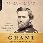 General Ulysses S. Grant: The Soldier and the Man | Edward G. Longacre