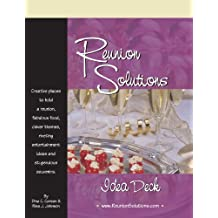 Reunion Solutions Idea Deck: Creative Places to Hold a Reunion, Fabulous Food, Clever Themes, Riveting Entertainment Ideas and Stupendous Souvenirs