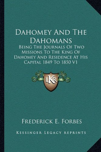 Dahomey And The Dahomans: Being The Journals Of Two Missions To The King Of Dahomey And Residence At His Capital 1849 To 1850 V1