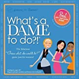 Whats a DAME to do?! by games for dames
