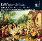 : Lully: Le Bourgeois Gentilhomme / Philidor: Le Marriage de la Grosse Cathos