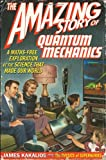 Amazing Story Quantum Mechanics: A Math-Free Exploration of the Science That Made Our World