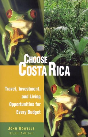 Choose Costa Rica for Retirement, 6th: Travel, Investment, and Living Opportunities for Every Budget (Choose Retirement Series)