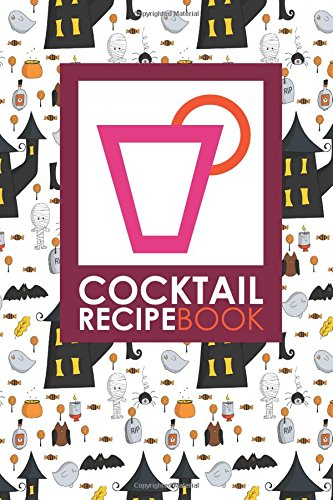 Cocktail Recipe Book: Blank Mixed Drink Recipe Journal, Cocktail Recipes Organizer for Non-Alcoholic, Alcoholic, Virgin Drinks, Cute Halloween Cover (Cocktail Recipe Books) (Volume -