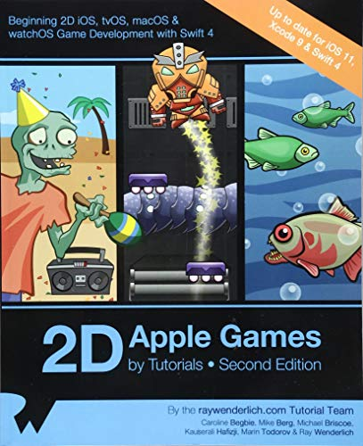 2D Apple Games by Tutorials Second Edition: Beginning 2D iOS, tvOS, macOS & watchOS Game Development with Swift 3