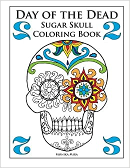 amazoncom day of the dead sugar skull coloring book 2 day of the dead sugar skull coloring books 9781514140871 monika mira books - Day Of The Dead Coloring Book