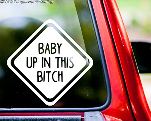 Minglewood Trading BABY UP IN THIS BITCH Vinyl Decal Sticker 6