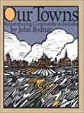 img - for Our Towns: Remembering Community in Indiana book / textbook / text book