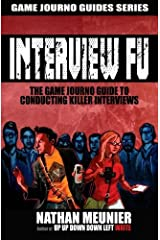 Interview Fu: The Game Journo Guide To Conducting Killer Interviews (Game Journo Guides Series) by Nathan Meunier (2014-01-21) Paperback