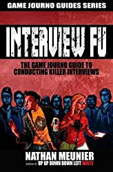 Interview Fu: The Game Journo Guide To Conducting Killer Interviews (Game Journo Guides Series) by Nathan Meunier (2014-01-21)