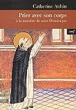 Prier avec son corps : A la manière de saint Dominique
