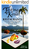 Tasting Kauai: From Food Trucks to Fine Dining, A Guide to Eating Well on the Garden Island (Restaurants Book 1)