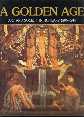 1896 Art - The Golden Age: Art and Society in Hungary 1896-1914