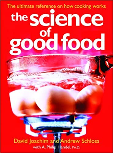 46306adb91f7 The Science of Good Food  The Ultimate Reference on How Cooking Works   David Joachim