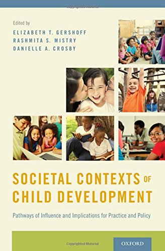 Societal Contexts of Child Development: Pathways of Influence and Implications for Practice and Policy
