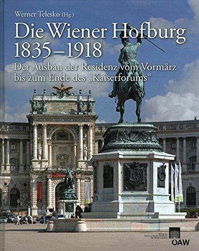 """Die Wiener Hofburg 1835-1918: Der Ausbau der Residenz vom Vormärz bis zum Ende des """"Kaiserforums"""