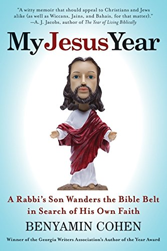 My Jesus Year: A Rabbi8217;s Son Wanders the Bible Belt in Search of His Own Faith