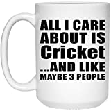 Designsify All I Care About Is Cricket And Like Maybe 3 People - 15 Oz Coffee Mug, Ceramic Cup, Best Gift for Birthday, Anniversary, Easter, Valentine's Mother's Father's Day
