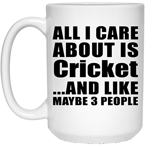Designsify All I Care About Is Cricket And Like Maybe 3 People - 15 Oz Coffee Mug, Ceramic Cup, Best Gift for Birthday, Anniversary, Easter, Valentine's Mother's Father's Day by Designsify