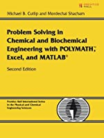 Problem Solving in Chemical and Biochemical Engineering with POLYMATH, Excel, and MATLAB (2nd Edition)