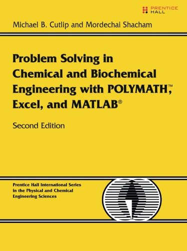 131482041 - Problem Solving in Chemical and Biochemical Engineering with POLYMATH, Excel, and MATLAB (2nd Edition)