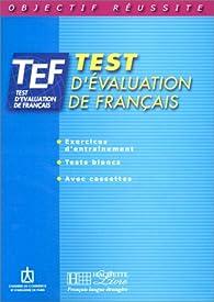 Objectif réussite : TEF - Test d'évaluation de français, Livre de l'élève par  Chambre de commerce et d'industrie de Paris (CCIP)