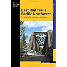 Best Rail Trails Pacific Northwest: More Than 60 Rail Trails in Washington, Oregon, and Idaho