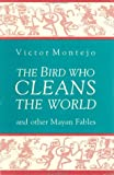 img - for The Bird Who Cleans the World: and Other Mayan Fables book / textbook / text book