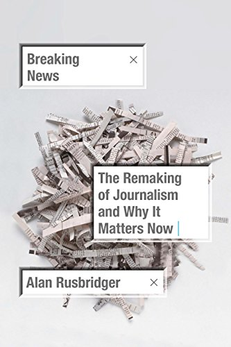 Breaking News: The Remaking of Journalism and Why It Matters Now by Farrar, Straus and Giroux