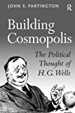 Building Cosmopolis: The Political Thought of H.G. Wells by John S. Partington (2003-10-01)
