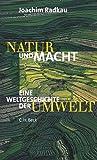 Natur und Macht: Eine Weltgeschichte der Umwelt