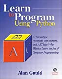Learn to Program Using Python: A Tutorial for Hobbyists, Self-Starters, and All  Who Want to Learn  the Art of Computer Programming (Programming Languages)