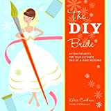 The DIY Bride: 40 Fun Projects for Your Ultimate One-of-a-Kind Wedding