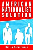 American Nationalist Solution: 91 Steps To Restore America's Supremacy