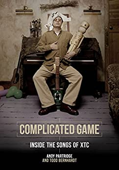 Complicated Game: Inside The Songs Of XTC by [Partridge, Andy, Bernhardt, Todd]