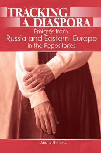 Download Tracking a Diaspora: Émigrés from Russia and Eastern Europe in the Repositories Pdf