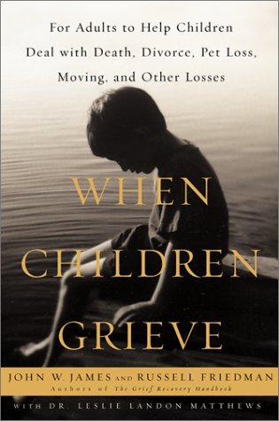 Download When Children Grieve : For Adults to Help Children Deal With Death, Divorce, Pet Loss, Moving, and Other Losses ebook