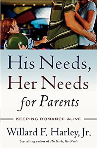 His Needs  Her Needs - For Parent Keeping Romance Alive