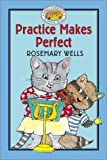 Practice Makes Perfect, Rosemary Wells, 0786815310