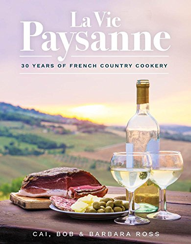 La Vie Paysanne: 30 years of French Country Cookery by Cia Ross, Barbara Ross, Bob Ross