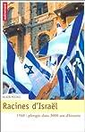 Racines d'Israël. 1948 : plongée dans 3000 ans d'histoire par Michel