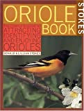 Stokes Oriole Book: The Complete Guide to Attracting, Identifying and Enjoying Orioles
