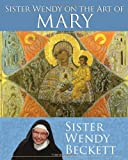 Sister Wendy on the Art of Mary, Wendy Beckett, 1616366931