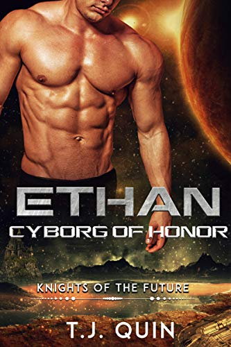 Ethan: Cyborg of Honor (Knights of the future Book 1)