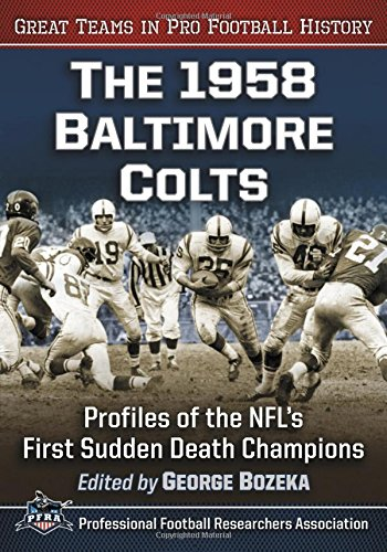 The 1958 Baltimore Colts: Profiles of the NFL's First Sudden Death Champions (Great Teams in Pro Football History)