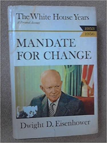 Mandate for change 1953 1956 dwight d eisenhower 9780434225804 mandate for change 1953 1956 dwight d eisenhower 9780434225804 amazon books publicscrutiny Image collections