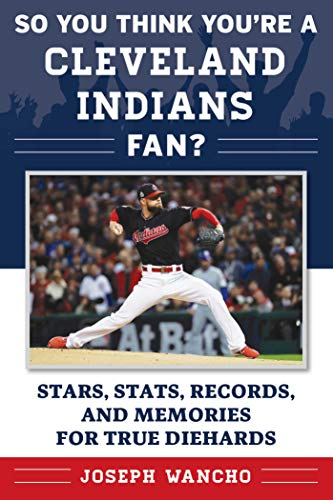 Indians Cleveland Series Fan - So You Think You're a Cleveland Indians Fan?: Stars, Stats, Records, and Memories for True Diehards (So You Think You're a Fan?)