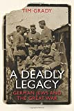 img - for A Deadly Legacy: German Jews and the Great War book / textbook / text book